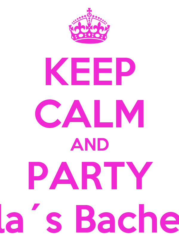 KEEP CALM AND PARTY ON Nela´s Bachelorette