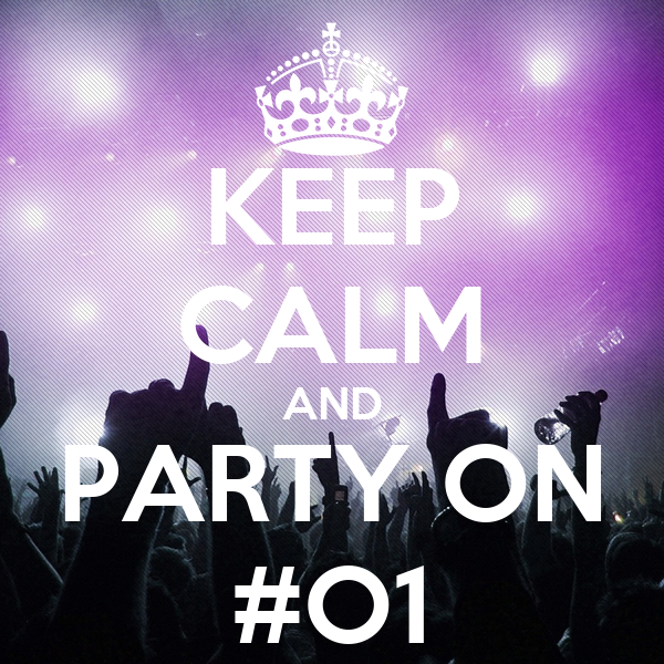KEEP CALM AND PARTY ON #O1