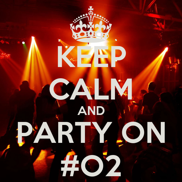 KEEP CALM AND PARTY ON #O2