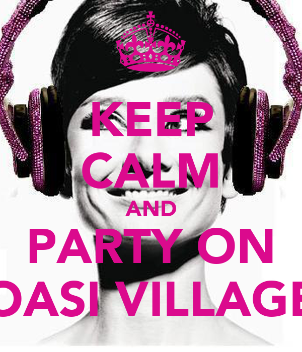 """KEEP CALM AND PARTY ON """"OASI VILLAGE"""""""