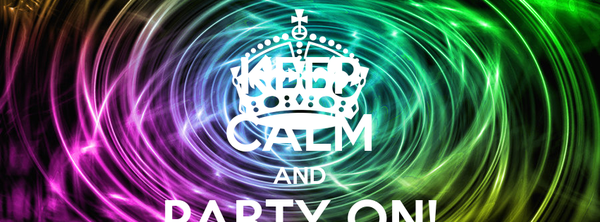KEEP CALM AND PARTY ON! ON