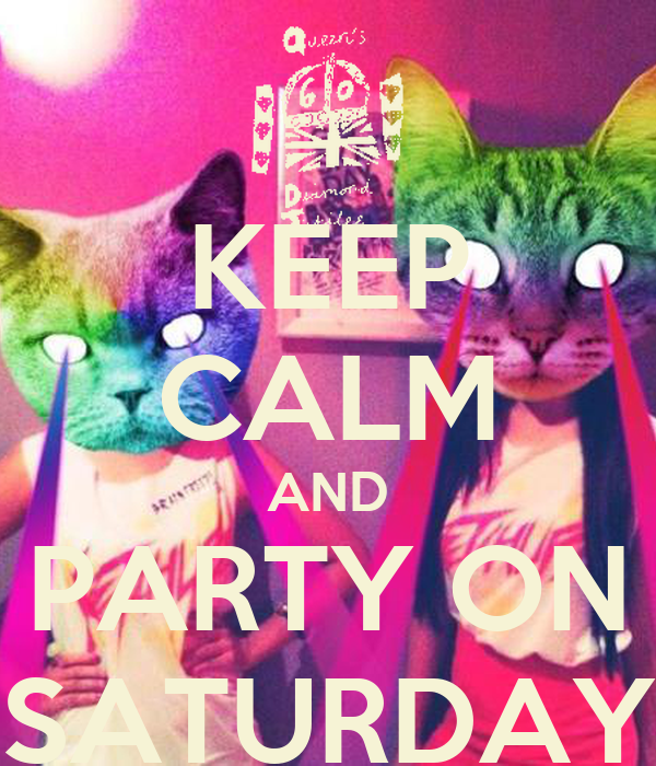 KEEP CALM AND PARTY ON SATURDAY