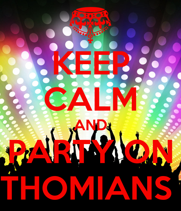 KEEP CALM AND PARTY ON THOMIANS
