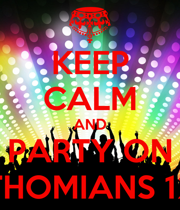 KEEP CALM AND PARTY ON THOMIANS 12