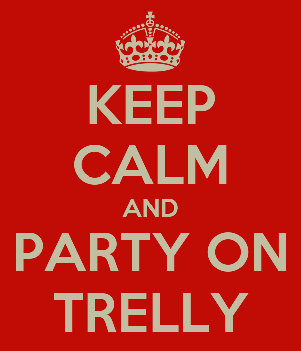 KEEP CALM AND PARTY ON TRELLY