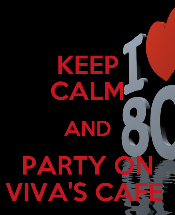 KEEP CALM AND PARTY ON VIVA'S CAFE