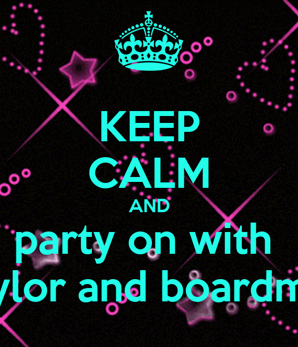 KEEP CALM AND party on with  naylor and boardman