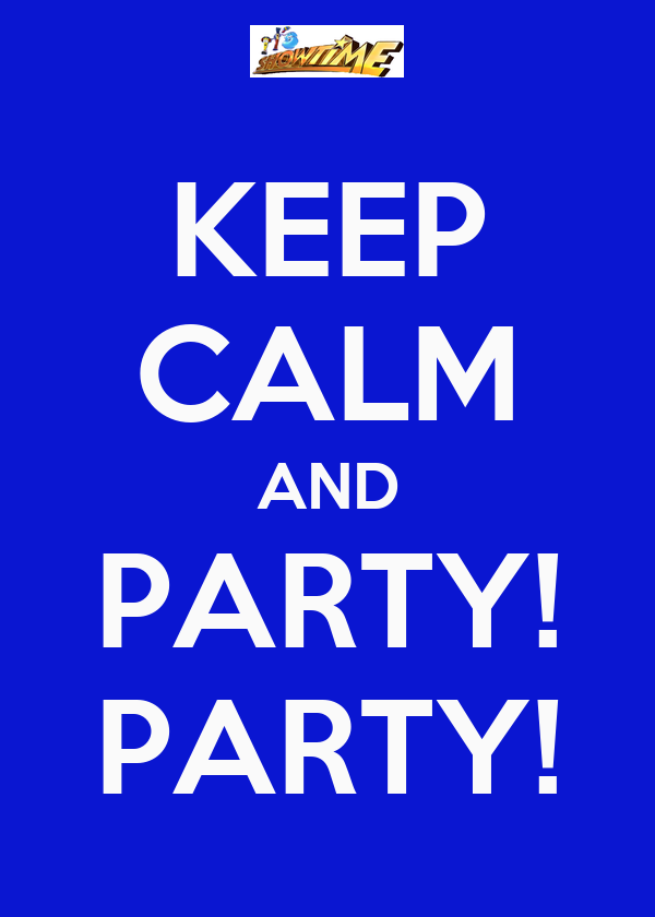 KEEP CALM AND PARTY! PARTY!