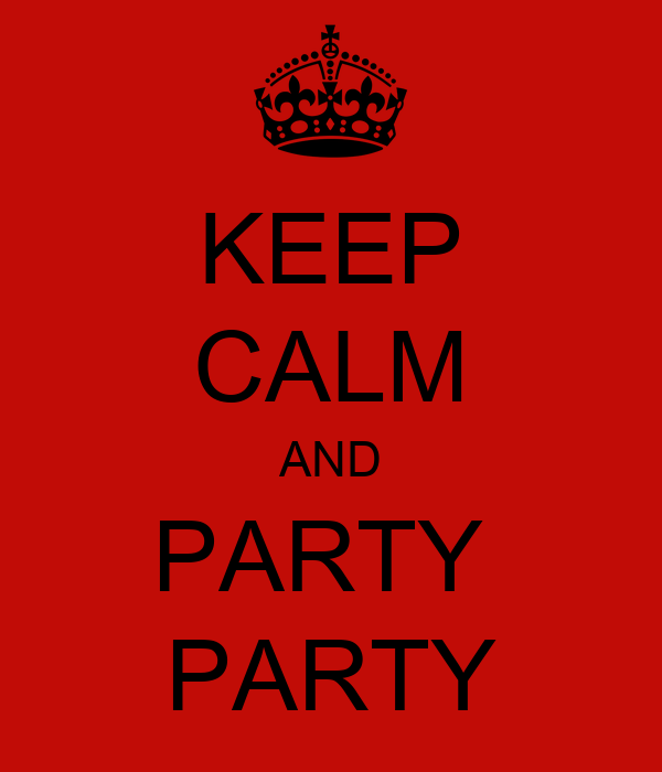 KEEP CALM AND PARTY  PARTY