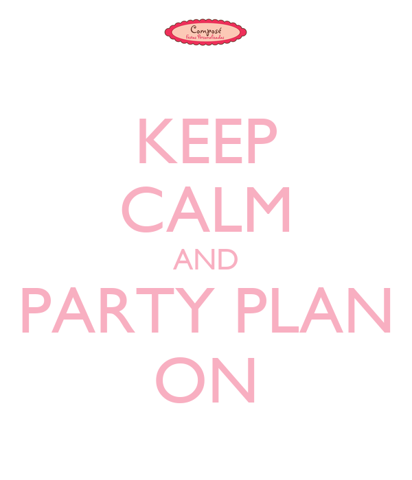 KEEP CALM AND PARTY PLAN ON