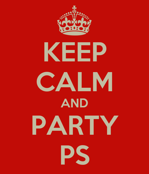 KEEP CALM AND PARTY PS