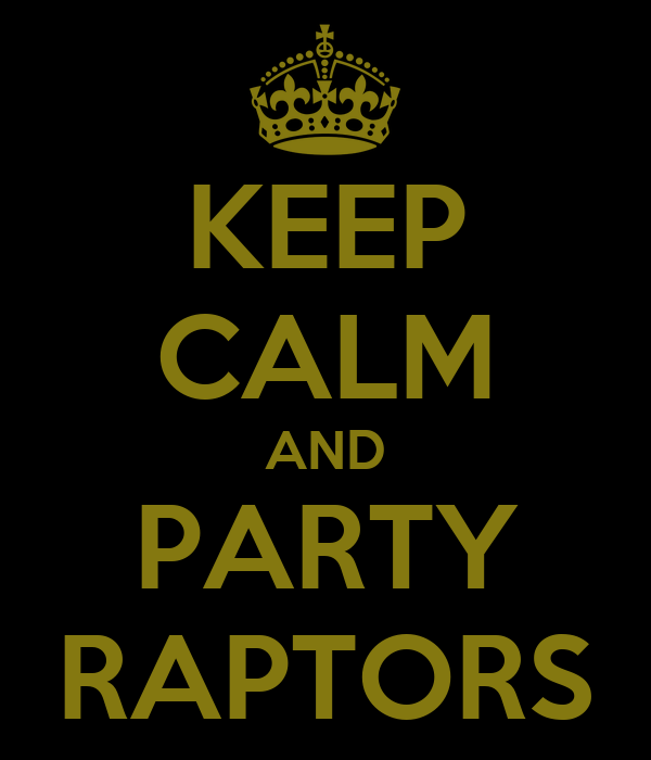 KEEP CALM AND PARTY RAPTORS