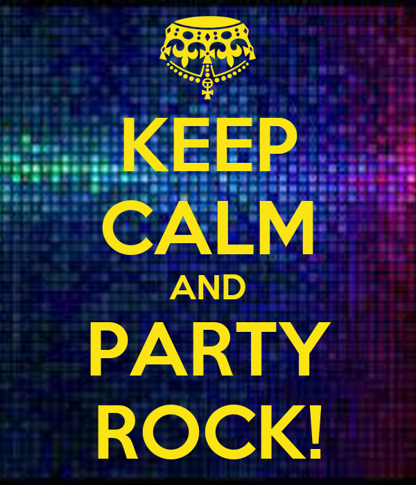 KEEP CALM AND PARTY ROCK!