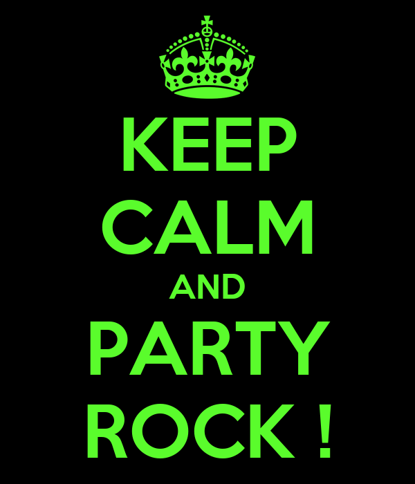 KEEP CALM AND PARTY ROCK !