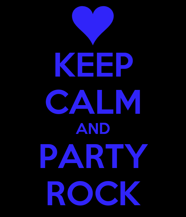KEEP CALM AND PARTY ROCK