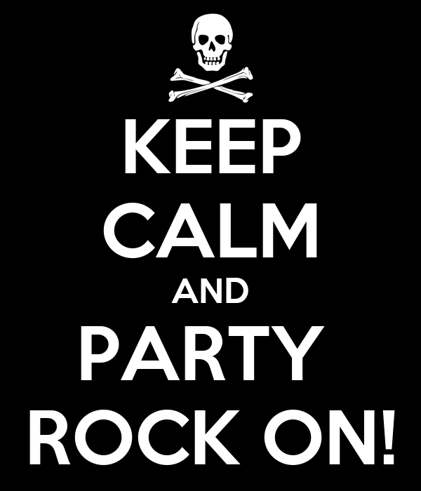 KEEP CALM AND PARTY  ROCK ON!