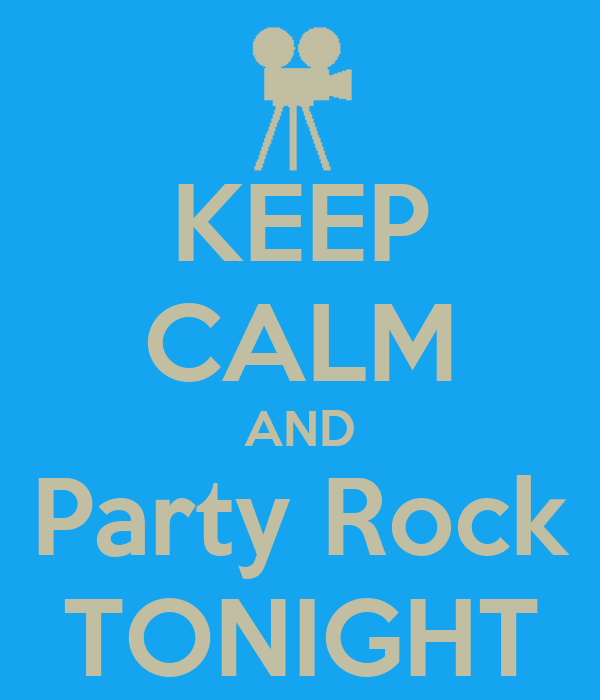 KEEP CALM AND Party Rock TONIGHT