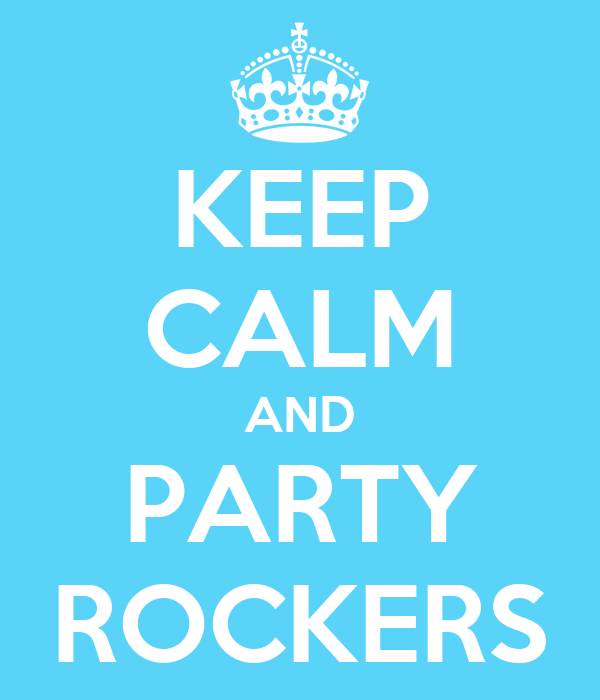 KEEP CALM AND PARTY ROCKERS