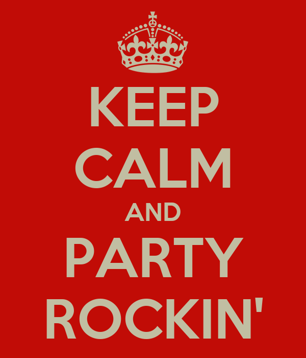 KEEP CALM AND PARTY ROCKIN'