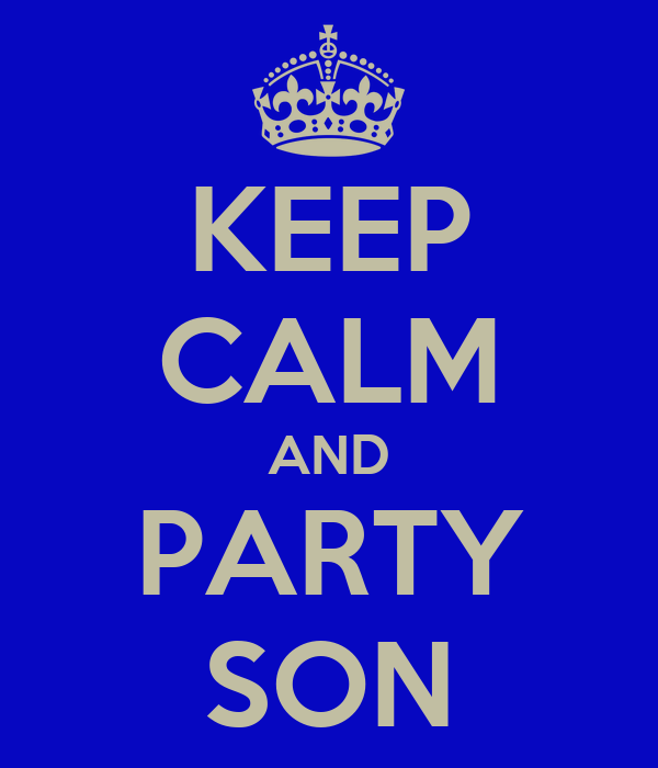 KEEP CALM AND PARTY SON