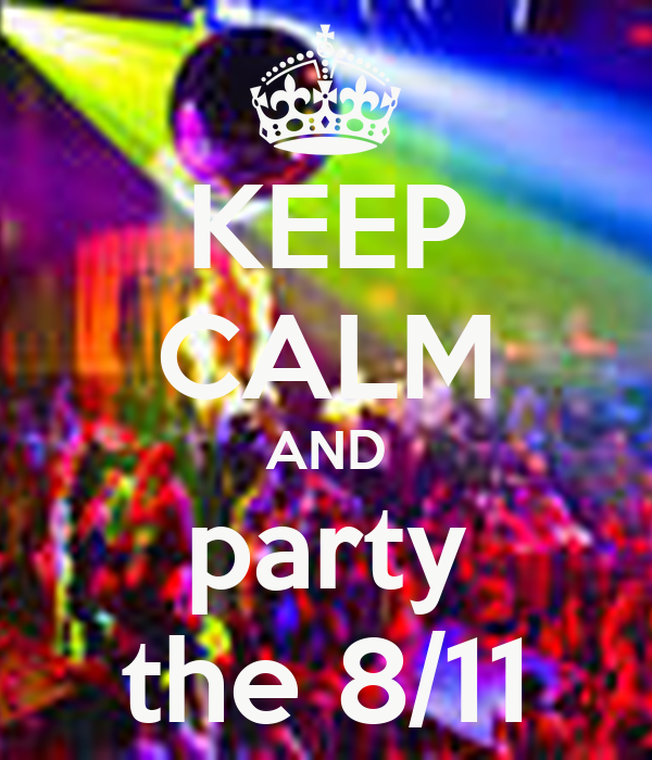 KEEP CALM AND party the 8/11