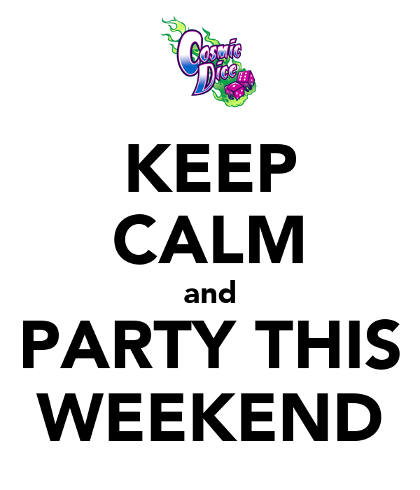 KEEP CALM and PARTY THIS WEEKEND