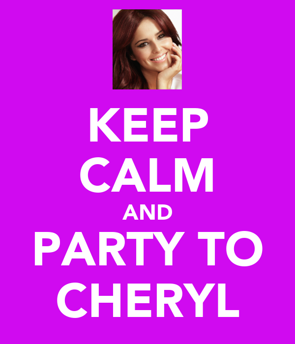 KEEP CALM AND PARTY TO CHERYL