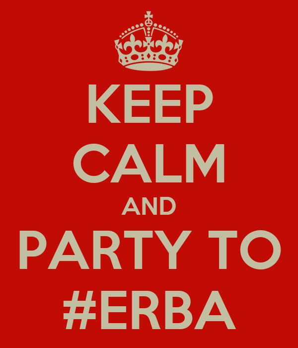KEEP CALM AND PARTY TO #ERBA