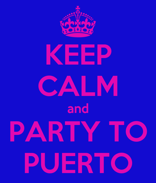 KEEP CALM and PARTY TO PUERTO