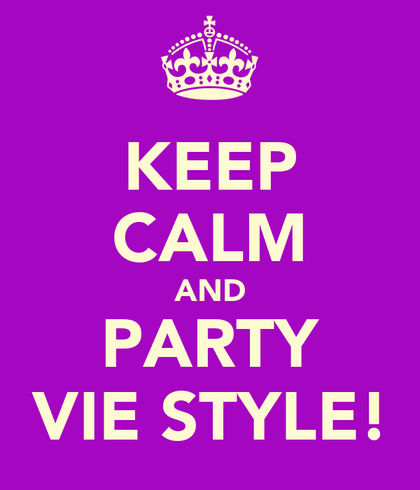 KEEP CALM AND PARTY VIE STYLE!