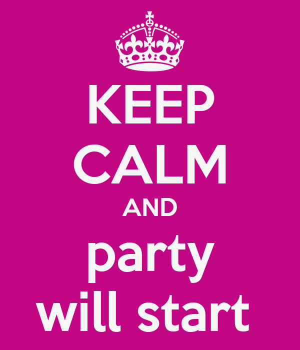 KEEP CALM AND party will start