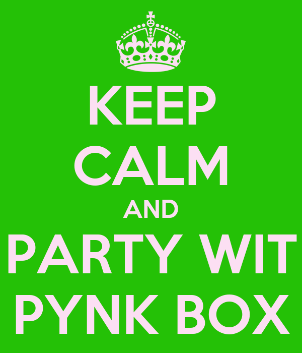 KEEP CALM AND PARTY WIT  PYNK BOX