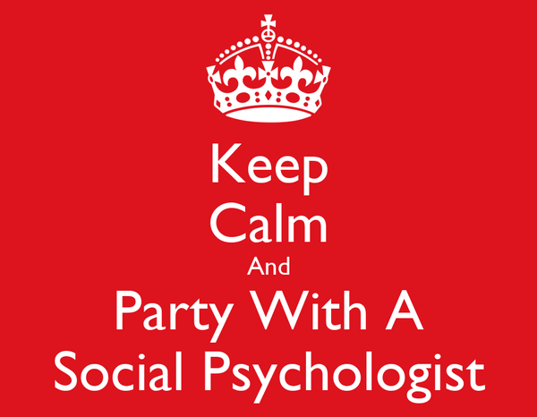 Keep Calm And Party With A Social Psychologist