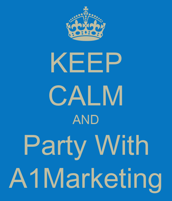 KEEP CALM AND Party With A1Marketing