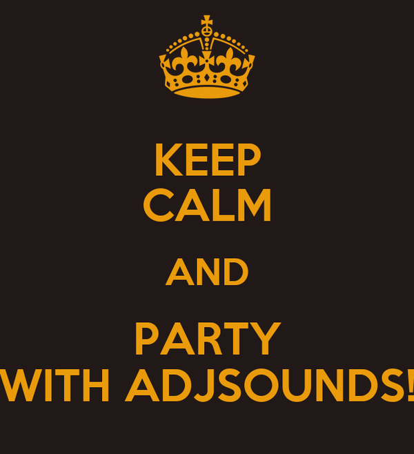 KEEP CALM AND PARTY WITH ADJSOUNDS!