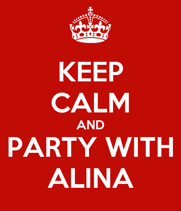 KEEP CALM AND PARTY WITH ALINA