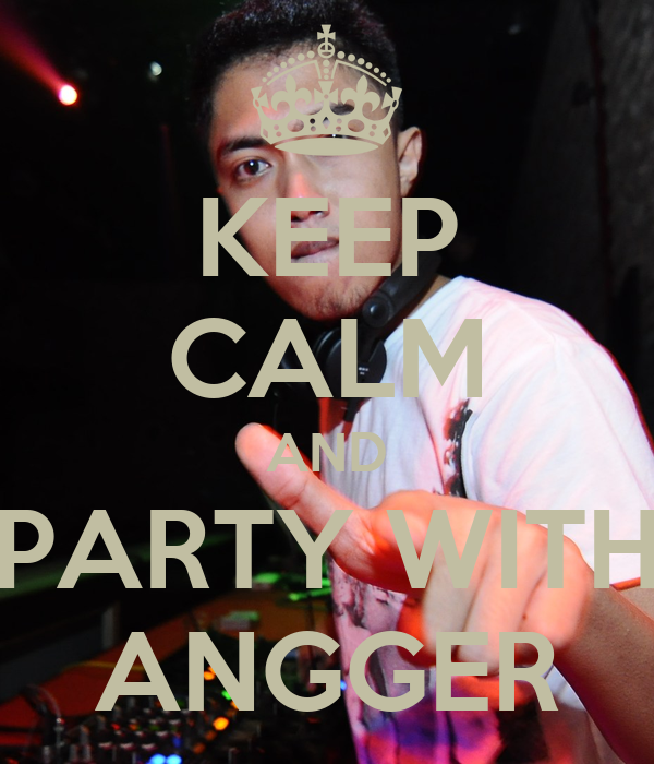 KEEP CALM AND PARTY WITH ANGGER