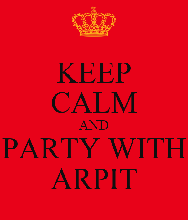 KEEP CALM AND PARTY WITH ARPIT