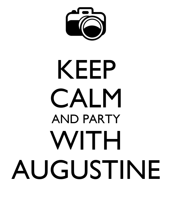 KEEP CALM AND PARTY WITH AUGUSTINE