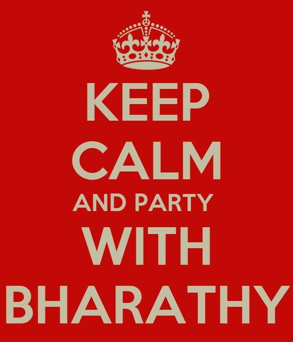 KEEP CALM AND PARTY  WITH BHARATHY