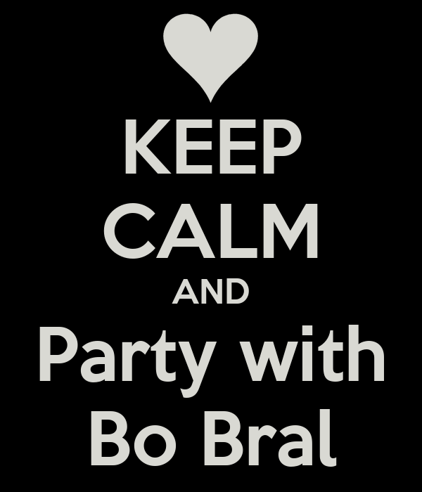KEEP CALM AND Party with Bo Bral