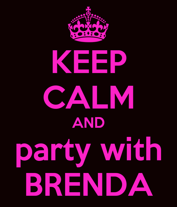 KEEP CALM AND party with BRENDA