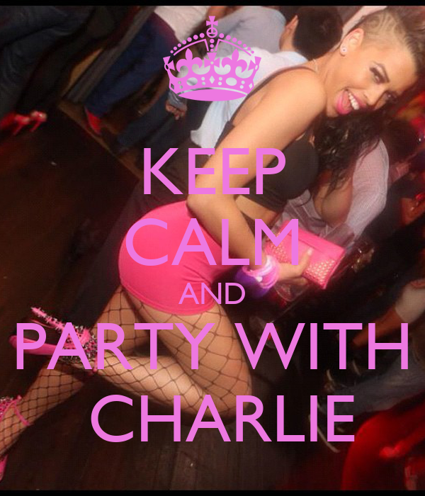 KEEP CALM AND PARTY WITH  CHARLIE