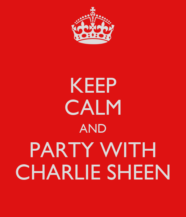 KEEP CALM AND PARTY WITH CHARLIE SHEEN