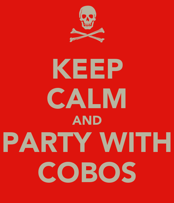 KEEP CALM AND PARTY WITH COBOS