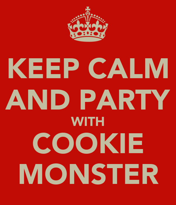 KEEP CALM AND PARTY WITH COOKIE MONSTER