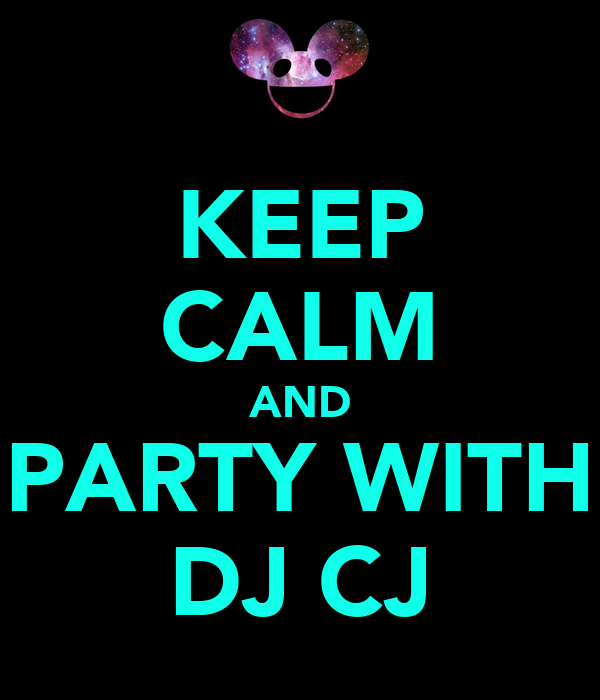 KEEP CALM AND PARTY WITH DJ CJ