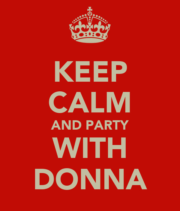 KEEP CALM AND PARTY WITH DONNA