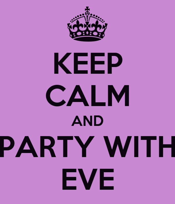 KEEP CALM AND PARTY WITH EVE