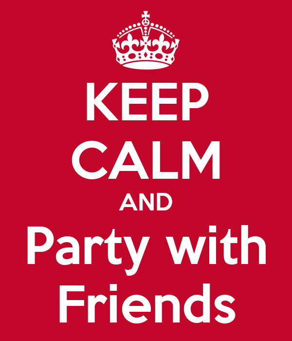 KEEP CALM AND Party with Friends